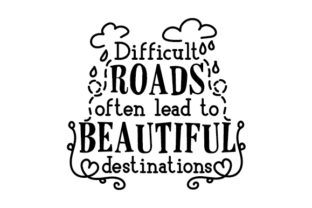 Difficult Roads Often Lead to Beautiful Destinations Craft Design By Creative Fabrica Crafts