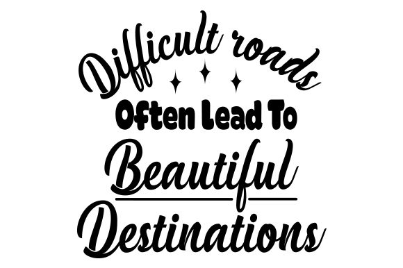 Difficult Roads Often Lead to Beautiful Destinations Motivational Craft Cut File By Creative Fabrica Crafts - Image 1