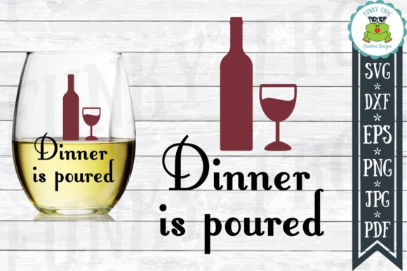 Download Free Dinner Is Poured Wine Svg Graphic By Funkyfrogcreativedesigns for Cricut Explore, Silhouette and other cutting machines.
