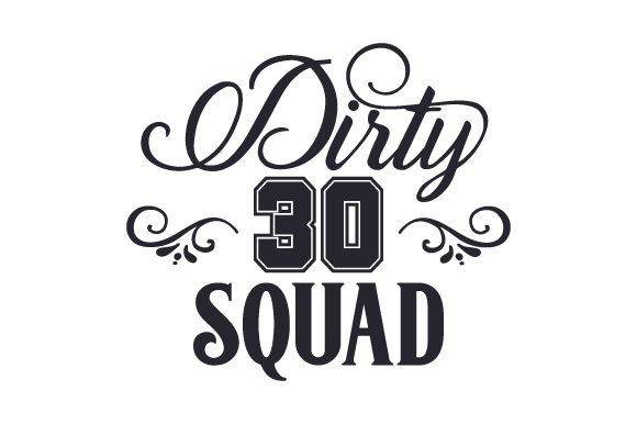 Download Free Dirty 30 Squad Svg Cut File By Creative Fabrica Crafts for Cricut Explore, Silhouette and other cutting machines.