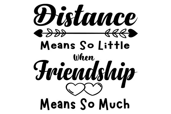 Download Free Distance Means So Little When Friendhsip Means So Much Svg Cut for Cricut Explore, Silhouette and other cutting machines.