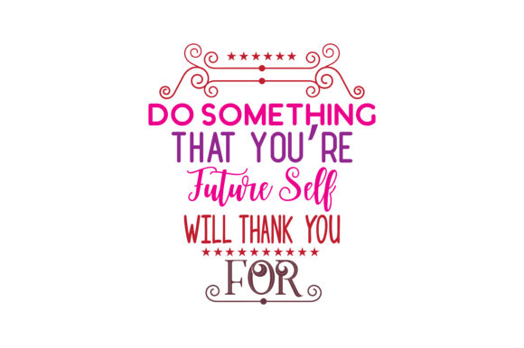 Download Free Do Something That You Re Future Self Will Thank You For Quote Svg for Cricut Explore, Silhouette and other cutting machines.