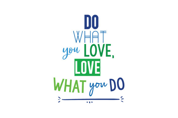 Download Free Do What You Love Love What You Do Quote Svg Cut Graphic By for Cricut Explore, Silhouette and other cutting machines.