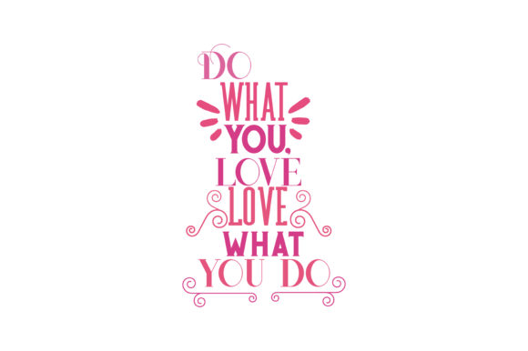 Download Free Do What You Love Love What You Do Svg Cut Quote Graphic By for Cricut Explore, Silhouette and other cutting machines.