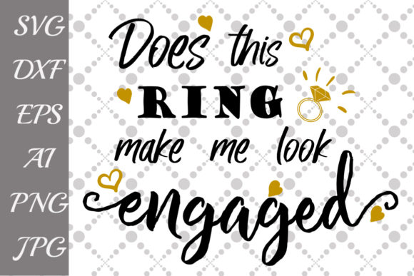 Download Free Does This Ring Make Me Look Engaged Svg Graphic By for Cricut Explore, Silhouette and other cutting machines.