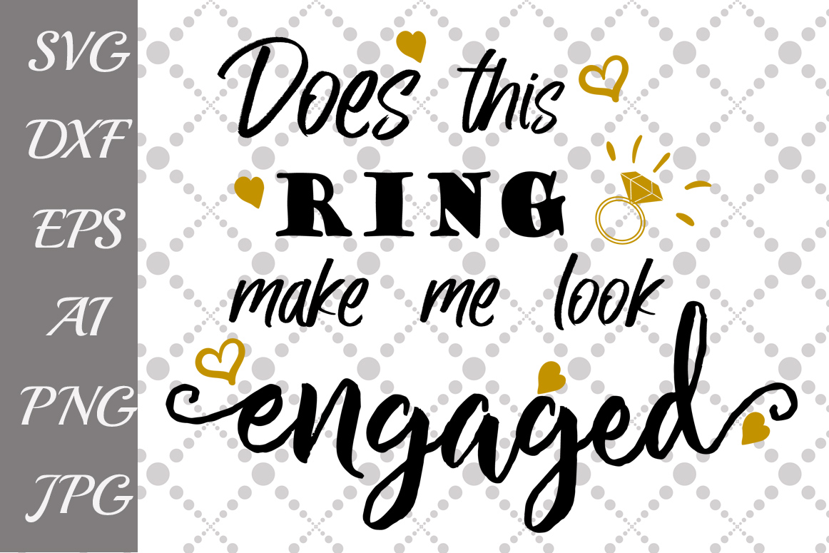 Does This Ring Make Me Look Engaged Svg Graphic By Prettydesignstudio Creative Fabrica