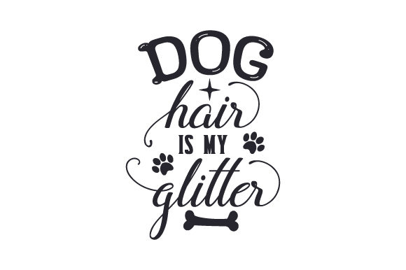 Download Free Dog Hair Is My Glitter Svg Cut File By Creative Fabrica Crafts for Cricut Explore, Silhouette and other cutting machines.