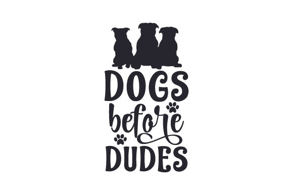 Download Free Dogs Before Dudes Svg Cut File By Creative Fabrica Crafts for Cricut Explore, Silhouette and other cutting machines.