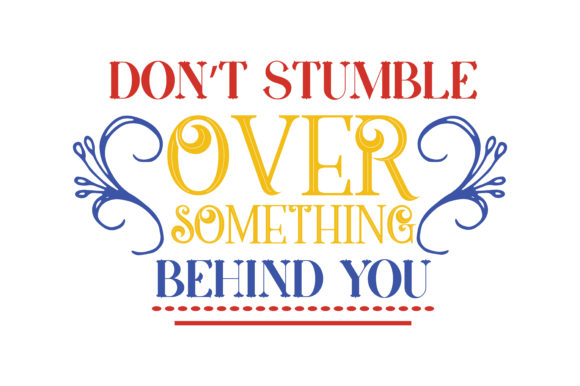 Download Free Don T Stumble Over Something Behind You Svg Cut Quote Graphic for Cricut Explore, Silhouette and other cutting machines.