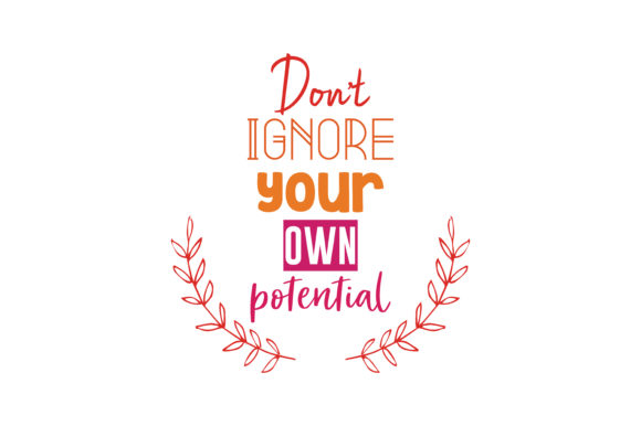 Download Free Don T Ignore Your Own Potential Quote Svg Cut Graphic By for Cricut Explore, Silhouette and other cutting machines.