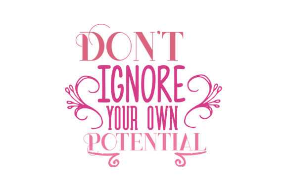 Download Free Don T Ignore Your Own Potential Svg Cut Quote Graphic By for Cricut Explore, Silhouette and other cutting machines.