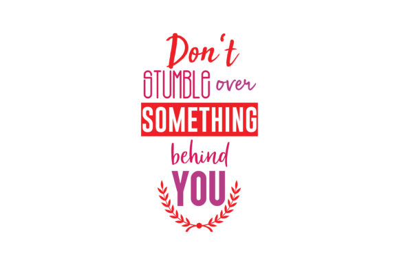 Download Free Don T Stumble Over Something Behind You Quote Svg Cut Graphic By SVG Cut Files