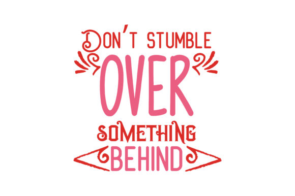 Download Free Don T Stumble Over Something Behind You Quote Svg Cut Graphic By for Cricut Explore, Silhouette and other cutting machines.
