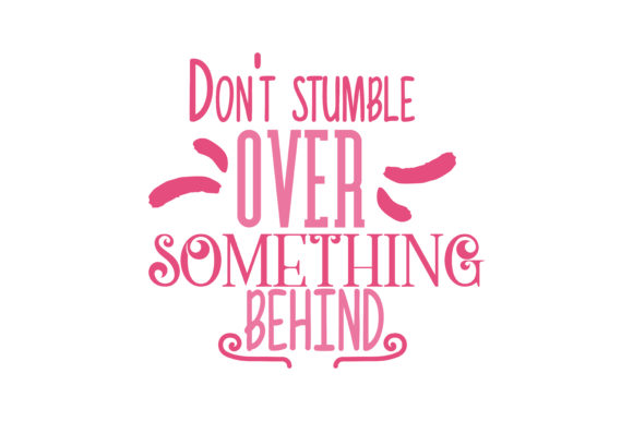 Download Free Don T Stumble Over Something Behind You Svg Cut Quote Graphic By for Cricut Explore, Silhouette and other cutting machines.