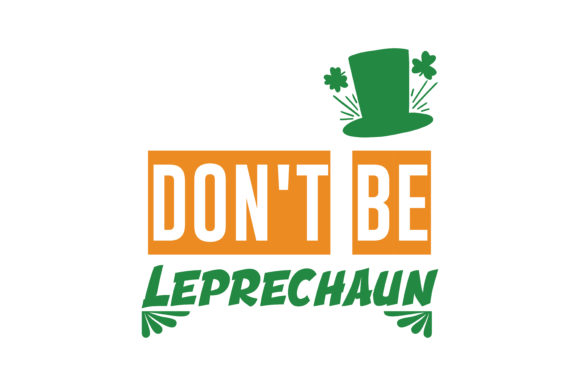 Download Free Don T Be Leprechaun Quote Svg Cut Graphic By Thelucky Creative for Cricut Explore, Silhouette and other cutting machines.