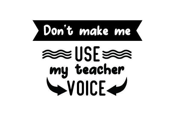 Download Free Don T Make Me Use My Teacher Voice Svg Cut File By Creative for Cricut Explore, Silhouette and other cutting machines.