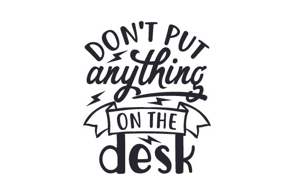 Don't Put Anything on the Desk Hobbies Craft Cut File By Creative Fabrica Crafts