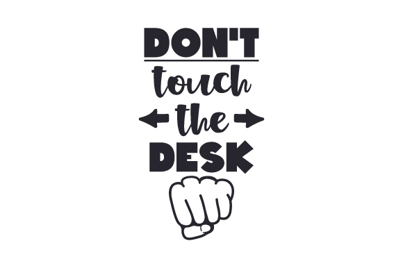 Download Free Don T Touch The Desk Archivos De Corte Svg Por Creative Fabrica for Cricut Explore, Silhouette and other cutting machines.