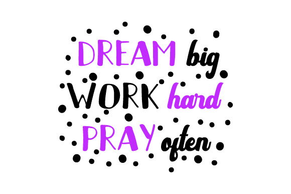 Download Free Dream Big Work Hard Pray Often Svg Cut File By Creative Fabrica Crafts Creative Fabrica for Cricut Explore, Silhouette and other cutting machines.