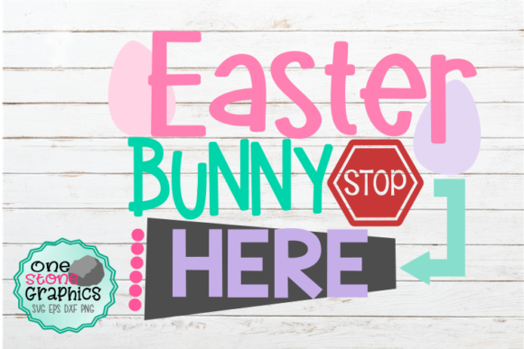 Download Free Easter Bunny Stop Here Svg Graphic By Onestonegraphics for Cricut Explore, Silhouette and other cutting machines.