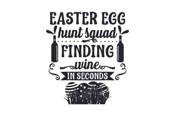 Download Free Easter Egg Hunt Squad Finding Wine In Seconds Svg Cut File By for Cricut Explore, Silhouette and other cutting machines.