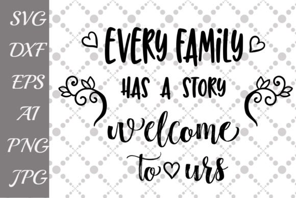 Download Free Every Family Has A Story Welcome To Ours Svg Graphic By for Cricut Explore, Silhouette and other cutting machines.