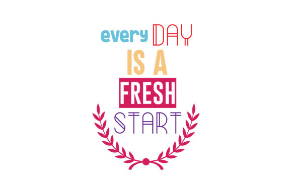 Download Free Every Day Is A Fresh Start Quote Svg Cut Graphic By Thelucky SVG Cut Files