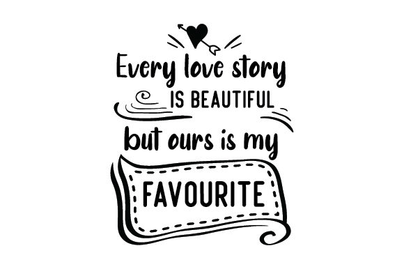 Every Love Story is Beautiful but Ours is My Favourite Craft Design By Creative Fabrica Crafts Image 1