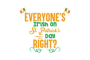 Print on Demand: Everyone's Irish on St. Patrick's Day, Right? Quote SVG Cut Graphic Crafts By TheLucky