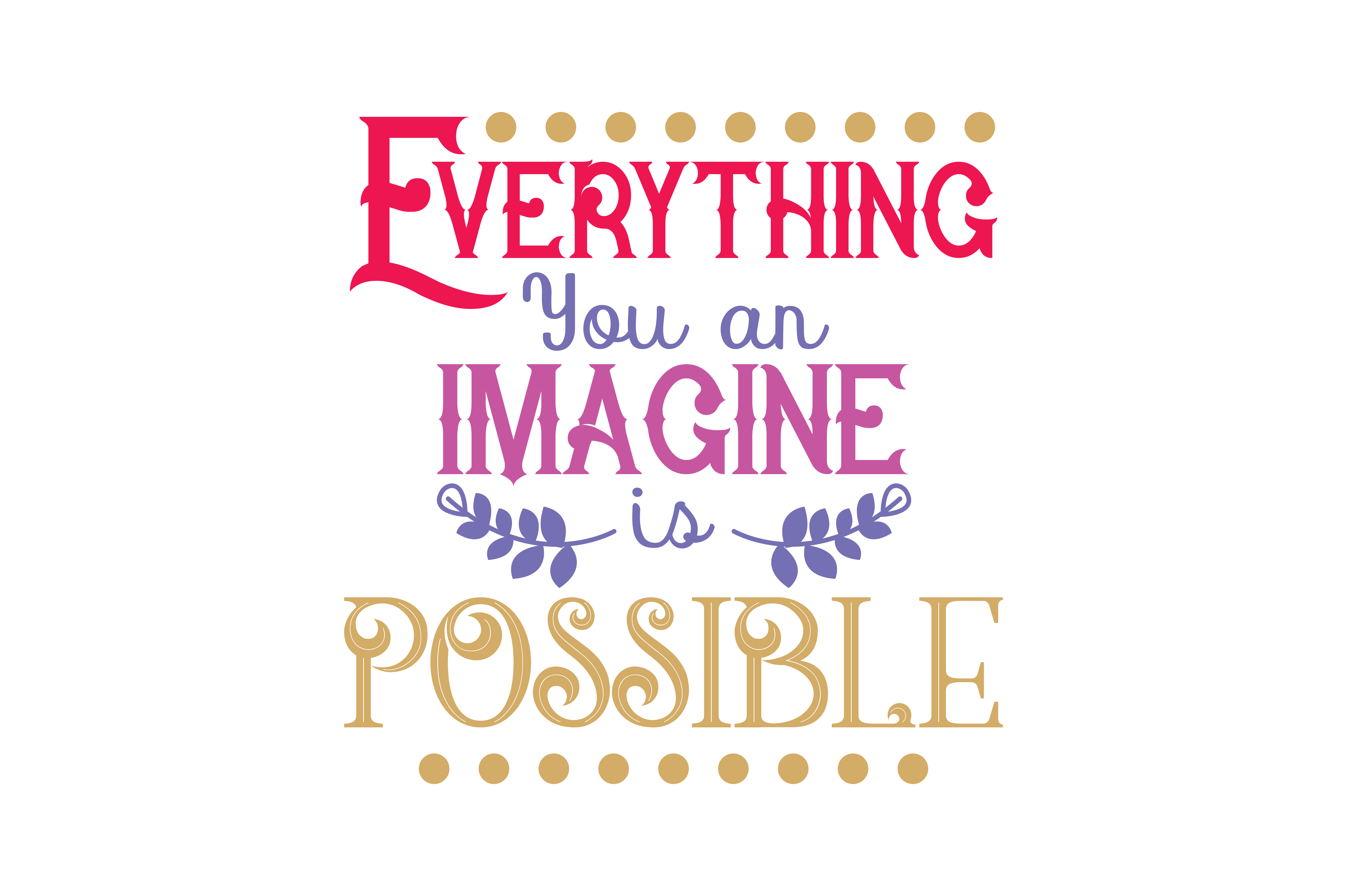 Download Free Everything You An Imagine Is Possible Quote Svg Cut Graphic By for Cricut Explore, Silhouette and other cutting machines.