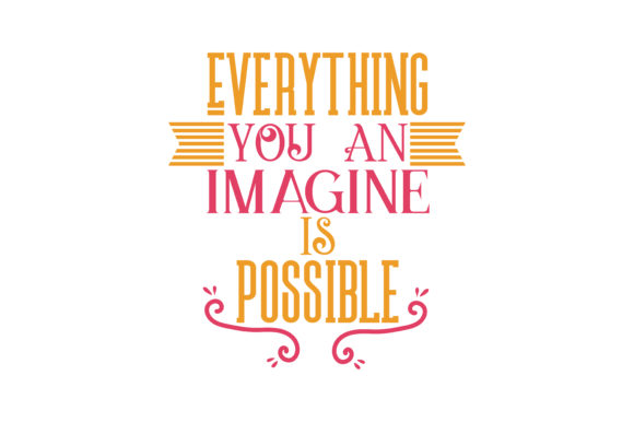 Everything You An Imagine Is Possible Svg Cut Quote Graphic By