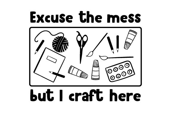 Excuse the Mess but I Craft Here Hobbies Craft Cut File By Creative Fabrica Crafts - Image 1