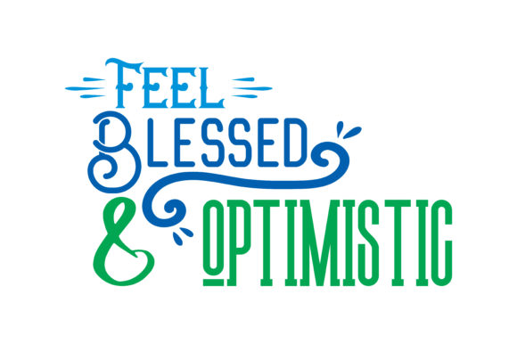 Download Free Feel Blessed Optimistic Quote Svg Cut Graphic By Thelucky for Cricut Explore, Silhouette and other cutting machines.