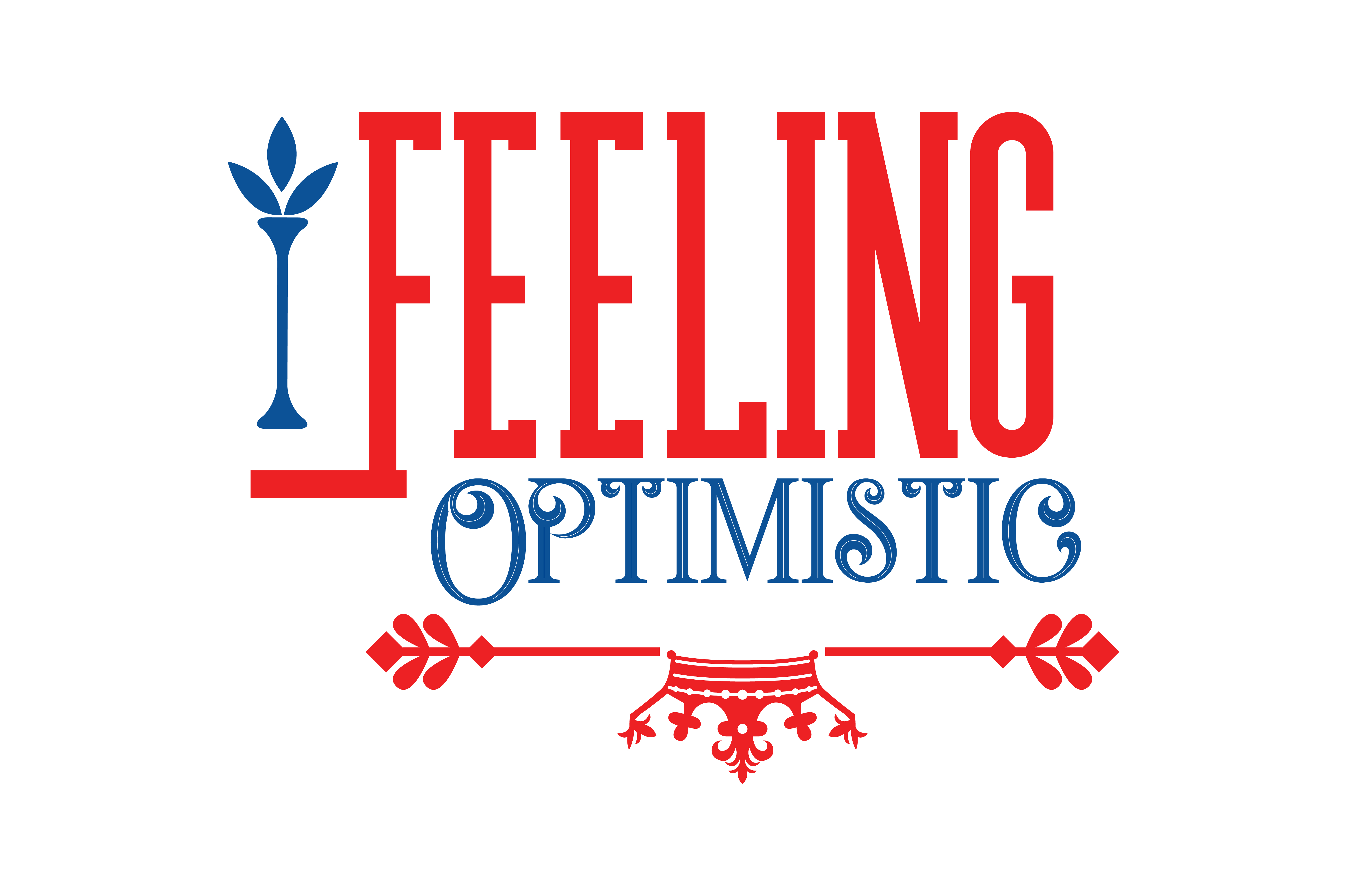 Download Free Feeling Optimistic Quote Svg Cut Graphic By Thelucky Creative for Cricut Explore, Silhouette and other cutting machines.