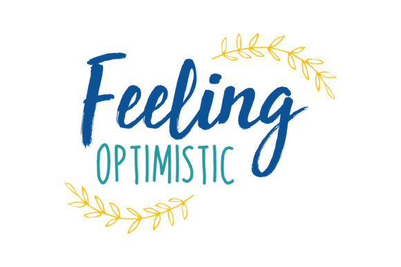 Download Free Feeling Optimistic Quote Graphic By Thelucky Creative Fabrica for Cricut Explore, Silhouette and other cutting machines.