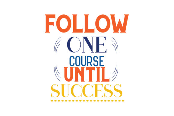 Download Free Follow One Course Until Success Svg Cut Quote Graphic By Thelucky Creative Fabrica for Cricut Explore, Silhouette and other cutting machines.