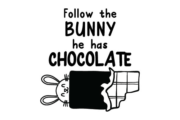 Download Free Follow The Bunny He Has Chocolate Svg Cut File By Creative SVG Cut Files