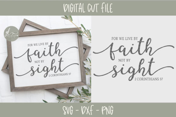 For We Live by Faith Not by Sight Graphic Crafts By GraceLynnDesigns