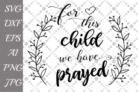 Download Free For This Child We Have Prayed Svg Graphic By Prettydesignstudio SVG Cut Files