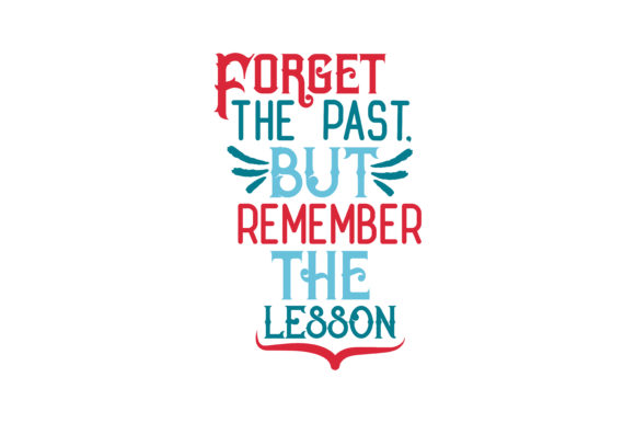 Download Free Forget The Past But Remember The Lesson Quote Svg Cut Graphic for Cricut Explore, Silhouette and other cutting machines.