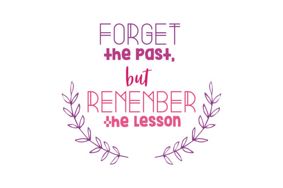 Download Free Forget The Past But Remember The Lesson Svg Cut Quote Graphic By for Cricut Explore, Silhouette and other cutting machines.