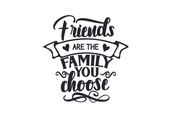 Friends Are the Family You Choose Plotterdesign von Creative Fabrica Crafts