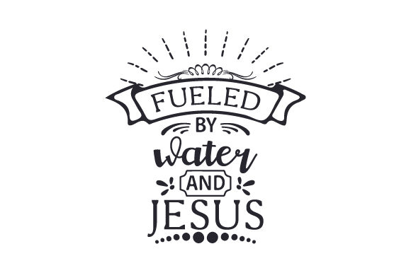Download Free Fueled By Water And Jesus Svg Cut File By Creative Fabrica for Cricut Explore, Silhouette and other cutting machines.