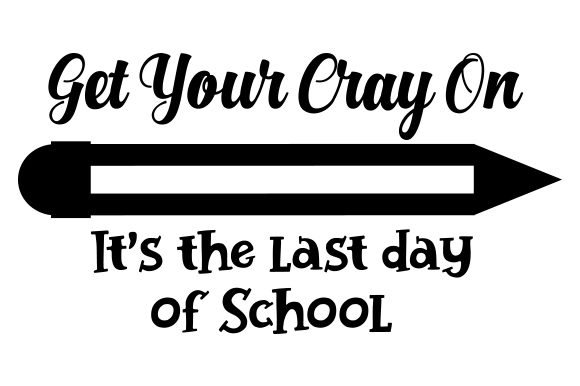 Get Your Cray on, It's the Last Day of School School & Teachers Craft Cut File By Creative Fabrica Crafts