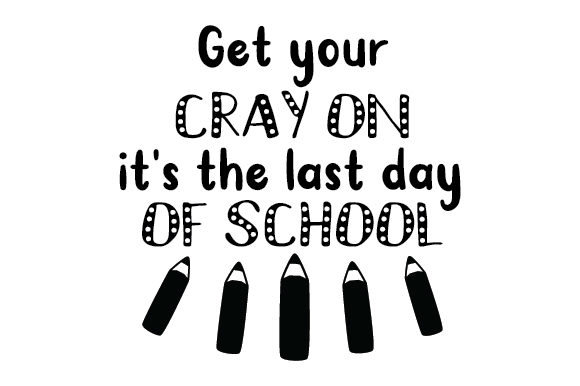 Download Free Get Your Cray On It S The Last Day Of School Svg Cut File By for Cricut Explore, Silhouette and other cutting machines.