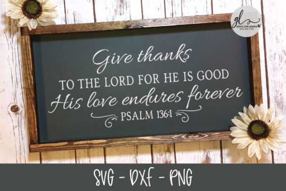 Give Thanks to the Lord for He is Good SVG Graphic By GraceLynnDesigns