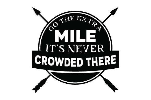 Go the Extra Mile, It's Never Crowded There Motivational Craft Cut File By Creative Fabrica Crafts