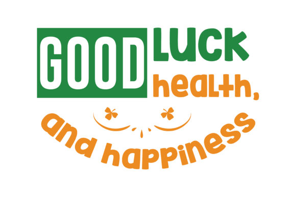 Good Health Good Luck And Happiness Quote Svg Cut Graphic By