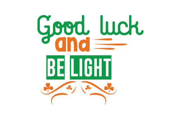 Download Free Good Luck And Be Light Quote Svg Cut Graphic By Thelucky for Cricut Explore, Silhouette and other cutting machines.
