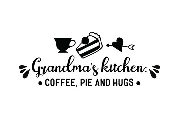 Download Free Grandma S Kitchen Coffee Pie And Hugs Svg Cut File By Creative SVG Cut Files